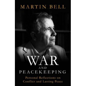War and Peacekeeping: Personal Reflections on Conflict and Lasting Peace