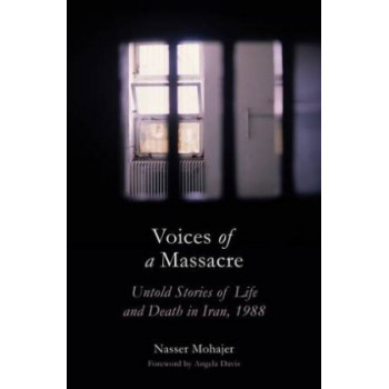 Voices of a Massacre: Untold Stories of Life and Death in Iran, 1988