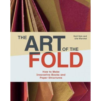 Art of the Fold: How to Make Innovative Books and Paper Structures