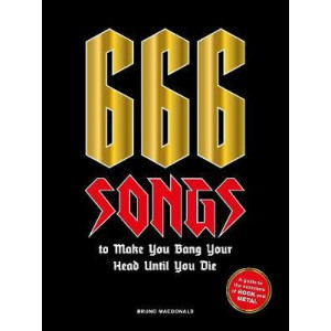 666 Songs to Make You Bang Your Head Until You Die:  Guide to the Monsters of Rock and Metal