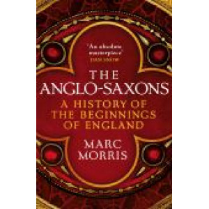 Anglo-Saxons, The: A History of the Beginnings of England
