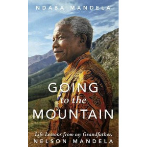 Going to the Mountain: Life Lessons from my Grandfather, Nelson Mandela