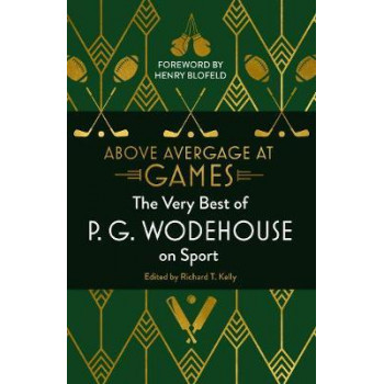 Above Average at Games: The Very Best of P.G. Wodehouse on Sport