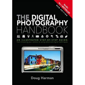 Digital Photography Handbook: An Illustrated Step-by-Step Guide