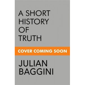 Short History of Truth: Consolations for a Post-Truth World