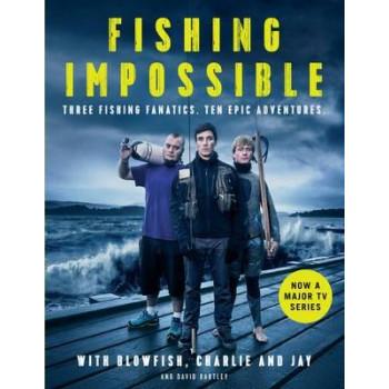 Fishing: Impossible: Three Fishing Fanatics. Ten Epic Adventures.
