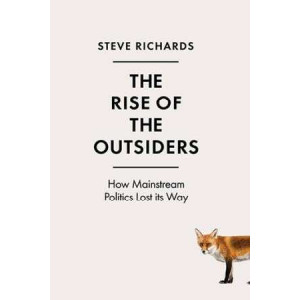 Rise of the Outsiders: How Mainstream Politics Lost its Way