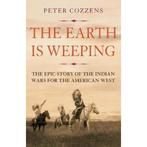 Earth is Weeping: The Epic Story of the Indian Wars for the American West