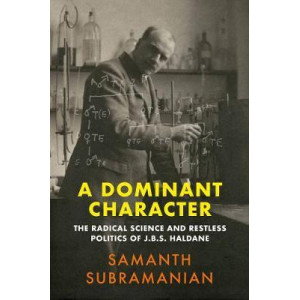 Dominant Character:  Radical Science and Restless Politics of J.B.S. Haldane
