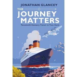 Journey Matters: Twentieth-Century Travel in True Style, The
