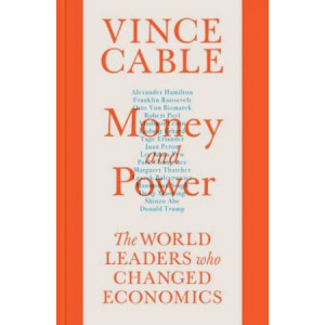 Money and Power: The World Leaders Who Changed Economics