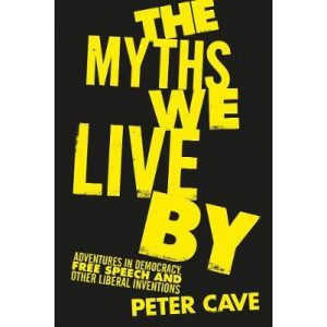Myths We Live By: A Contrarian's Guide to Democracy, Free Speech and Other Liberal Fictions
