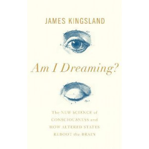 Am I Dreaming?: The Science of Altered States, from Psychedelics to Virtual Reality, and Beyond
