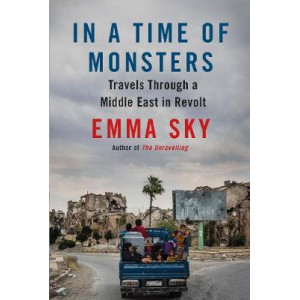 In A Time Of Monsters: Travels Through a Middle East in Revolt