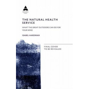 Natural Health Service: How Nature Can Mend Your Mind