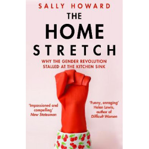 Home Stretch: Why the Gender Revolution Stalled at the Kitchen Sink, The