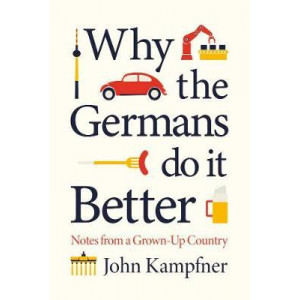 Why the Germans Do it Better: Notes from a Grown-Up Country