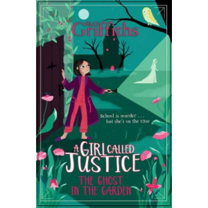 Girl Called Justice:  Ghost in the Garden: Book 3