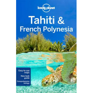 Tahiti & French Polynesia 2016: Lonely Planet Guide