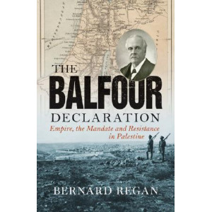 Balfour Declaration: Empire, the Mandate and Resistance in Palestine, The