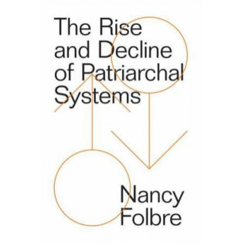 Rise and Decline of Patriarchal Systems: An Intersectional Political Economy, The