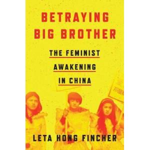 Betraying Big Brother: The Feminist Awakening in China
