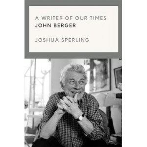Writer of Our Time: The Life and Work of John Berger, A