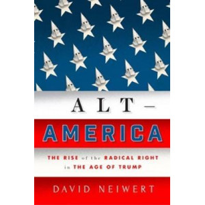Alt America: The Rise of the Radical Right in the Age of Trump