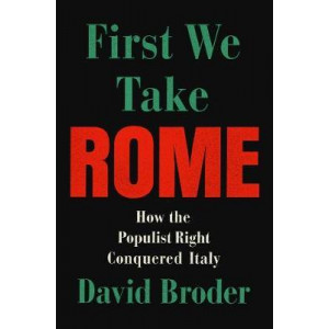 First They Took Rome: How the Populist Right Conquered Italy