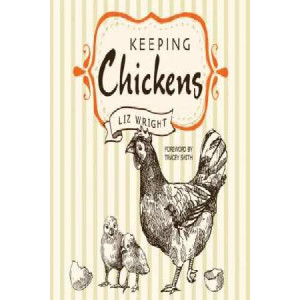 Keeping Chickens: Choosing, Nurturing & Harvests