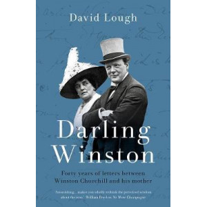 Darling Winston: Forty Years of Letters Between Winston Churchill and His Mother