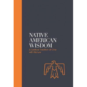 Native American Wisdom - Sacred Texts: A Spiritual Tradition at One with Nature