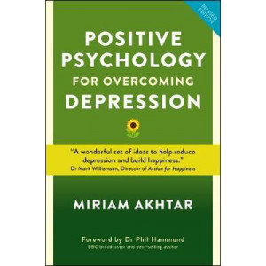 Positive Psychology for Overcoming Depression: Self-help Strategies to Build Strength, Resilience and Sustainable