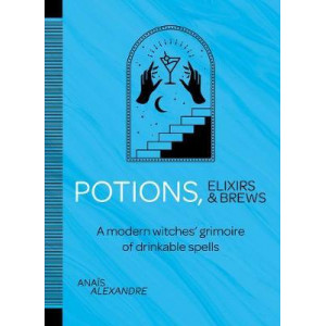 Potions, Elixirs & Brews:  modern witches' grimoire of drinkable spells