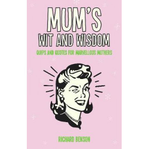 Mum's Wit and Wisdom: Quips and Quotes for Marvellous Mothers