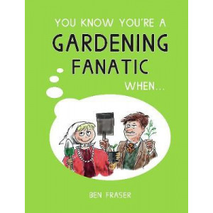 You Know You're a Gardening Fanatic When