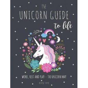 Unicorn Guide to Life: Magical Methods for Looking Good and Feeling Great