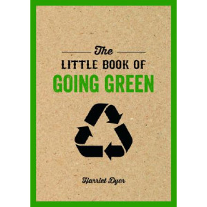 Little Book of Going Green: Ways to Make the World a Better Place
