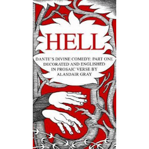 HELL: Dante's Divine Trilogy Part One. Decorated and Englished in Prosaic Verse by Alasdair Gray