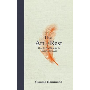 Art of Rest: How to Find Respite in the Modern Age, The