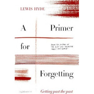 Primer for Forgetting: Getting Past the Past, A