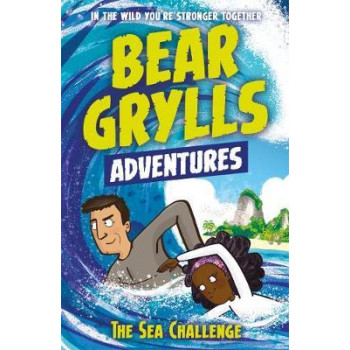 Bear Grylls Adventure 4: The Sea Challenge: by bestselling author and Chief Scout Bear Grylls