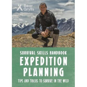 Bear Grylls Survival Skills: Expedition Planning