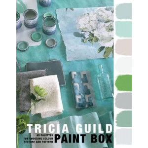 Tricia Guild Paint Box: 45 Palettes for Choosing Colour, Texture and Pattern