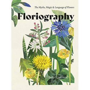 Floriography: The Myths, Magic & Language of Flowers