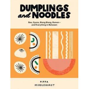 Dumplings & Noodles: Bao, Gyoza, Biang Biang, Ramen - & Everything in Between