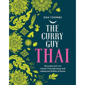 Curry Guy Thai: Recreate over 100 Classic Thai Takeaway and Restaurant Dishes at Home, The