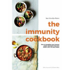 Immunity Cookbook: How to Strengthen Your Immune System and Boost Long-Term Health, with 100 Easy Recipes, The
