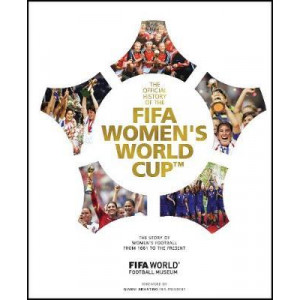 Official History of the FIFA Women's World Cup, The