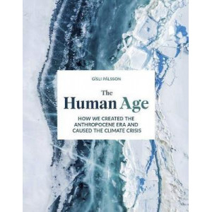 Human Age: How we created the Anthropocene epoch and caused the climate, The